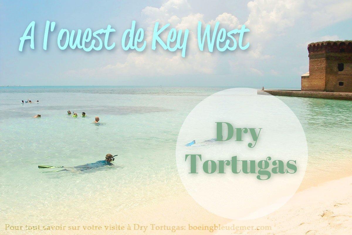 Dry Tortugas, un lieu insolite à visiter pendant vos vacances en Floride - Toutes les infos pour plannifier votre visite sur boeingbleudemer.com